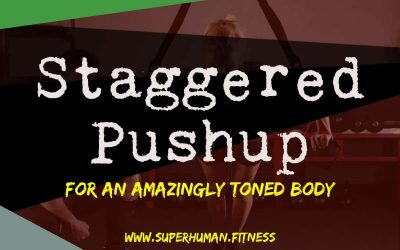 Staggered PushUp – For An Amazingly Toned Body